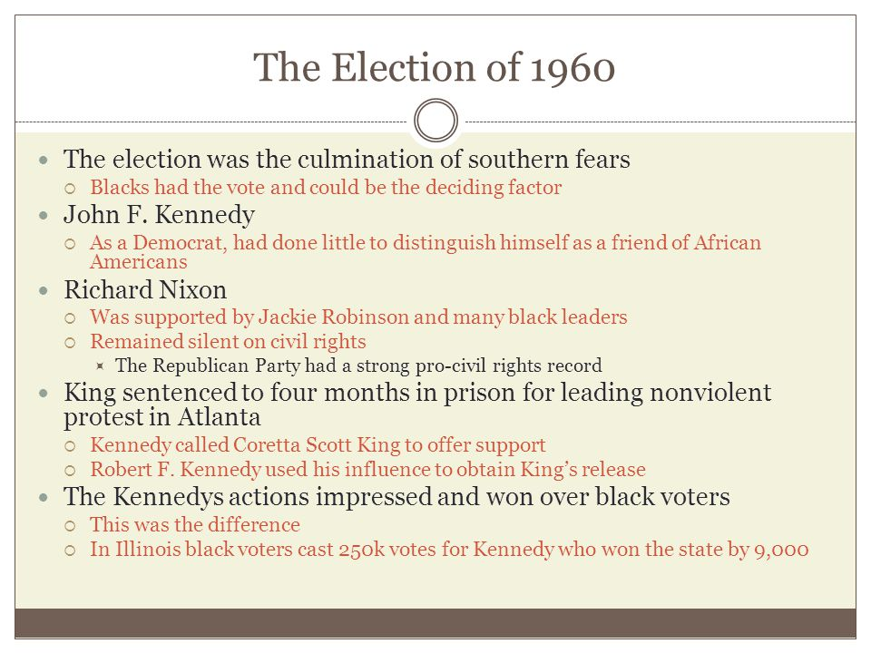 The Election of 1960 The election was the culmination of southern fears. Blacks had the vote and could be the deciding factor.