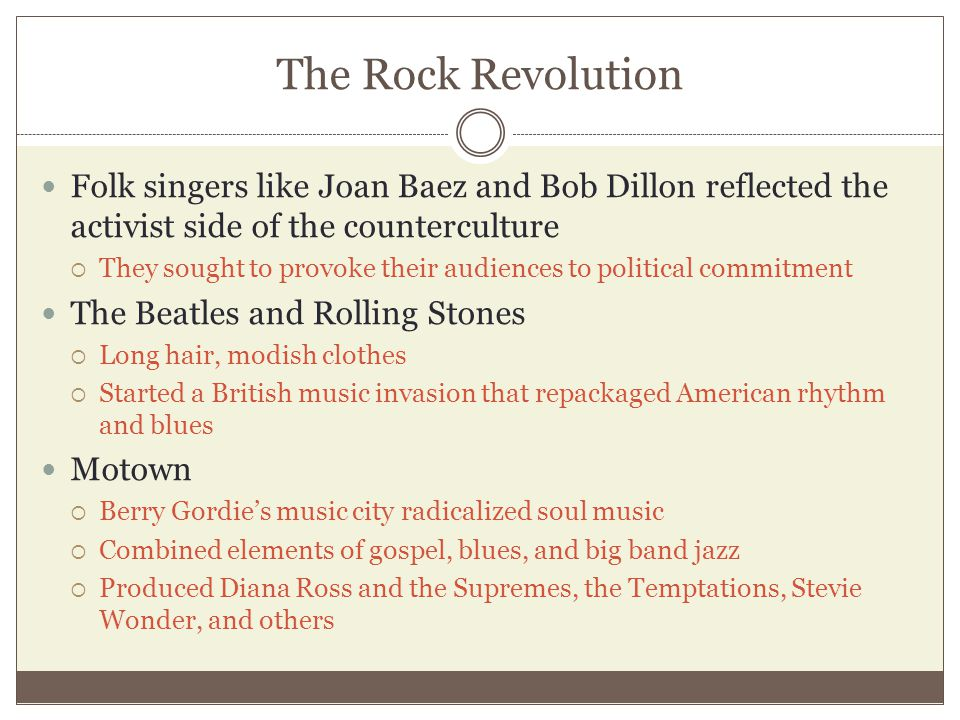 The Rock Revolution Folk singers like Joan Baez and Bob Dillon reflected the activist side of the counterculture.