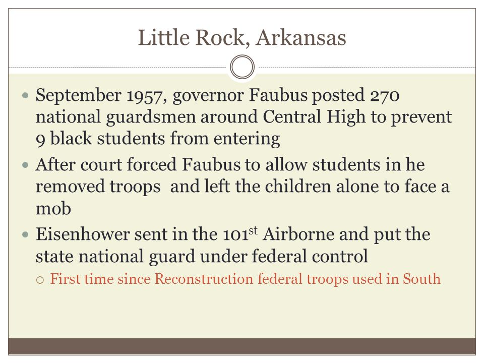 Little Rock, Arkansas September 1957, governor Faubus posted 270 national guardsmen around Central High to prevent 9 black students from entering.