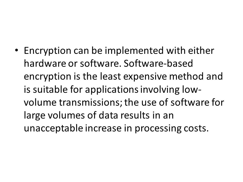 Encryption can be implemented with either hardware or software