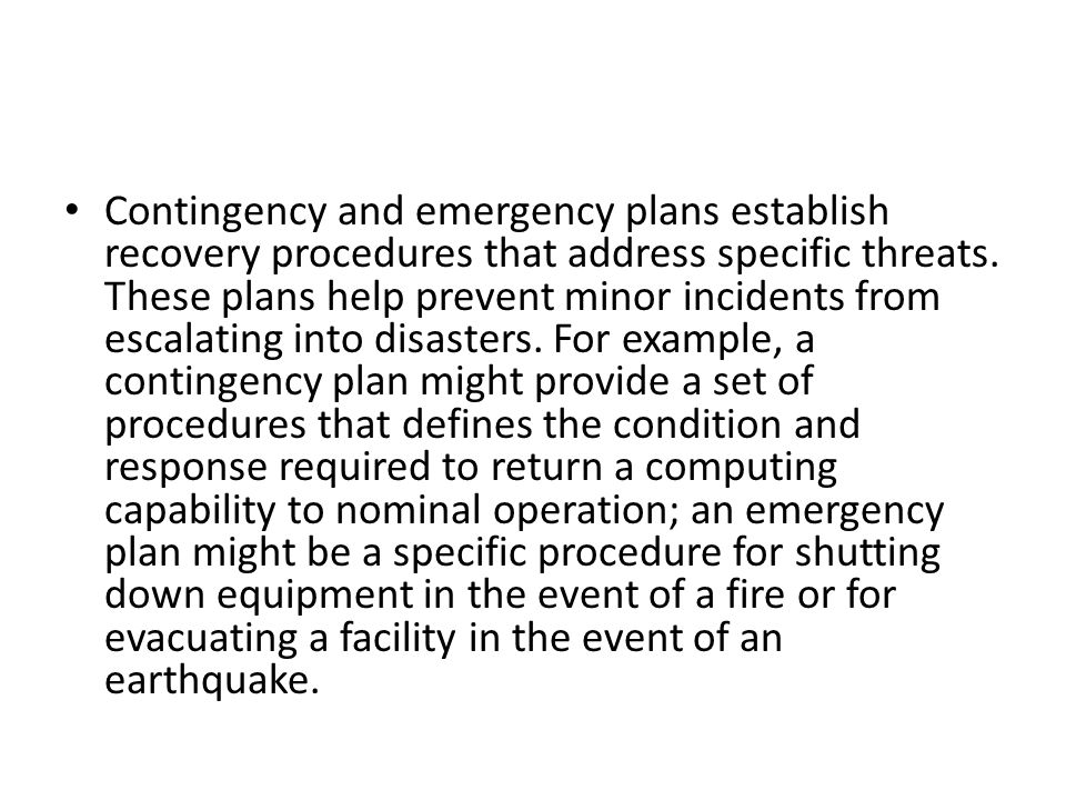 Contingency and emergency plans establish recovery procedures that address specific threats.