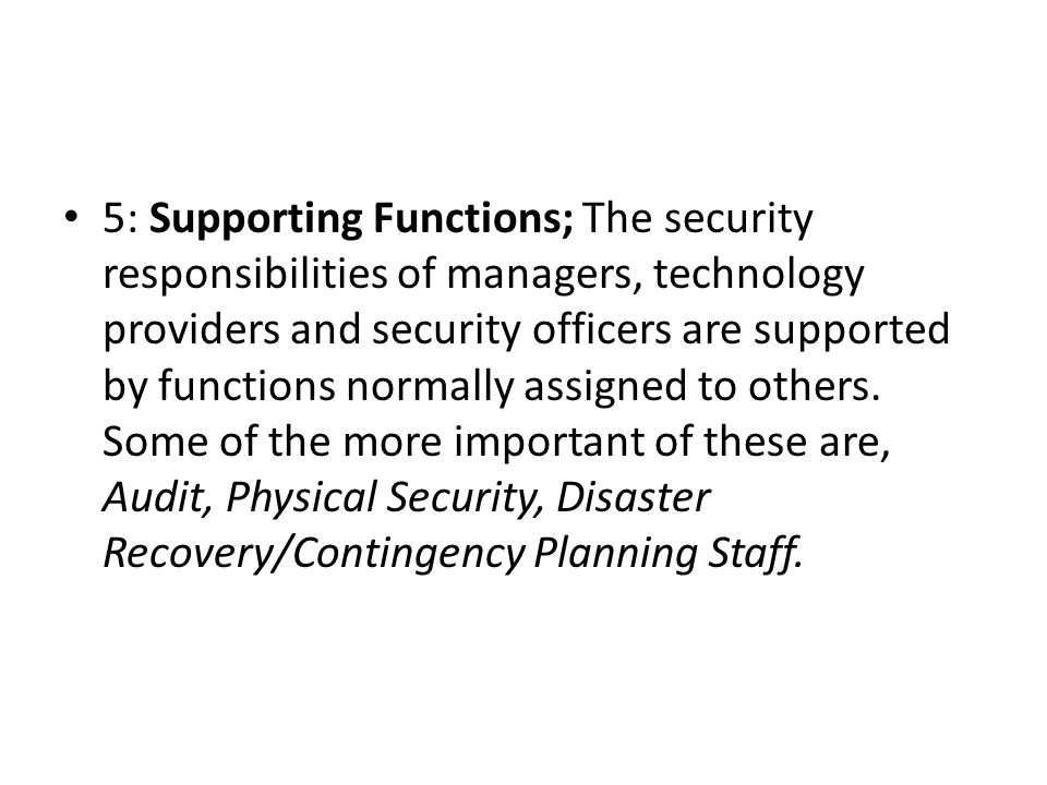 5: Supporting Functions; The security responsibilities of managers, technology providers and security officers are supported by functions normally assigned to others.