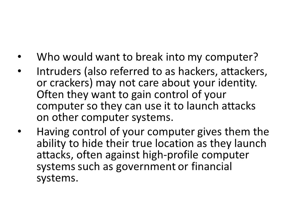 Who would want to break into my computer