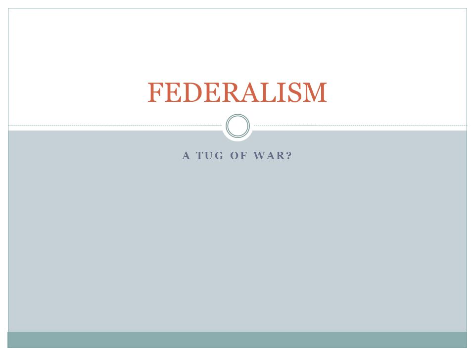 FEDERALISM A TUG OF WAR