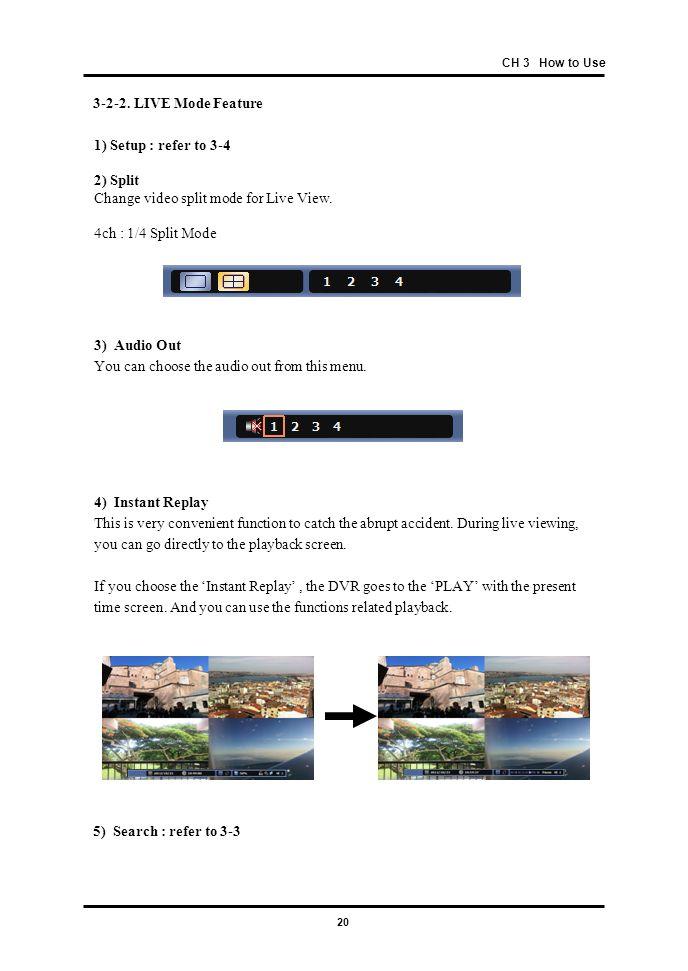 Change video split mode for Live View. 4ch : 1/4 Split Mode