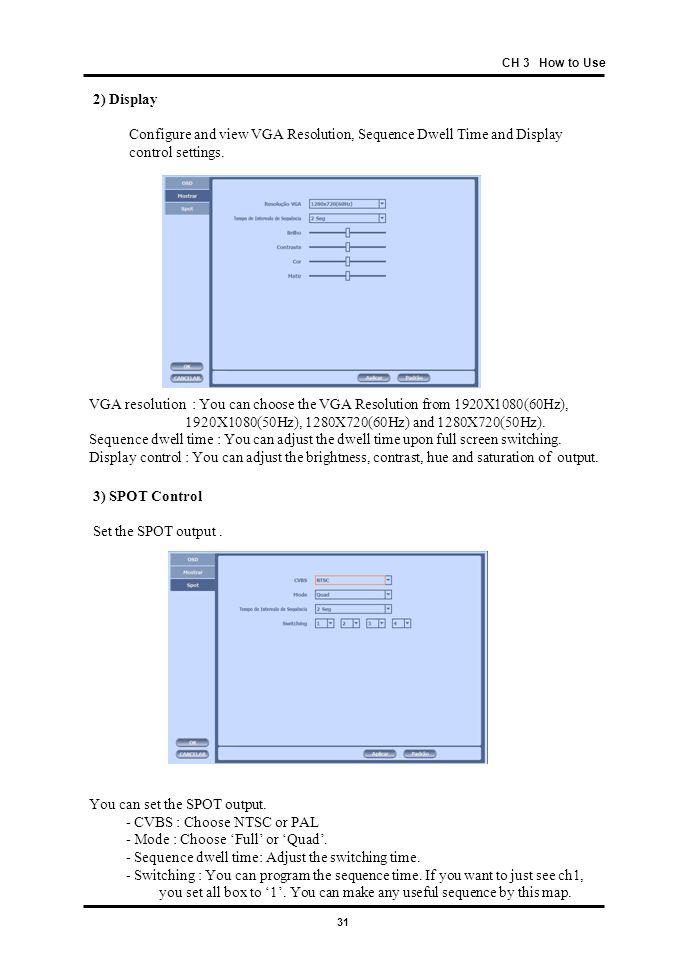 You can set the SPOT output. - CVBS : Choose NTSC or PAL