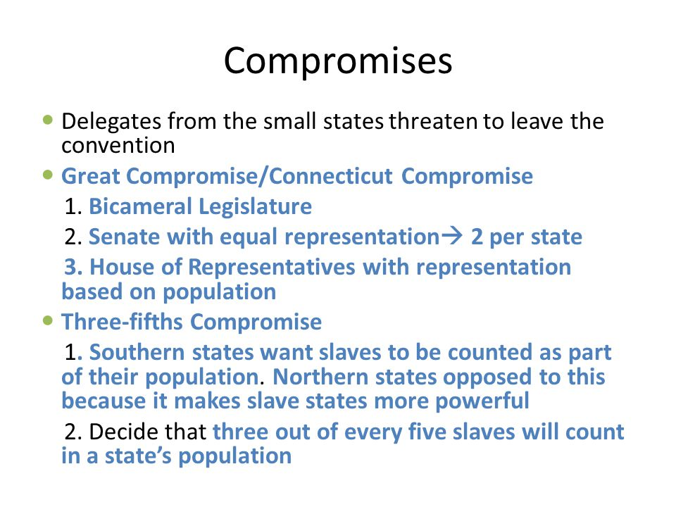 Compromises Delegates from the small states threaten to leave the convention. Great Compromise/Connecticut Compromise.