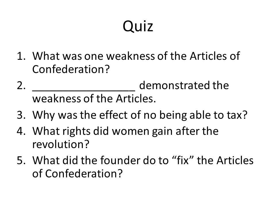 Quiz What was one weakness of the Articles of Confederation