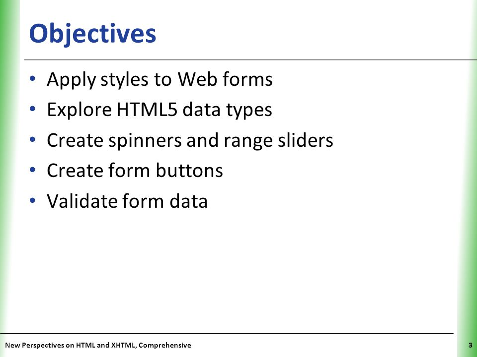 Objectives Apply styles to Web forms Explore HTML5 data types
