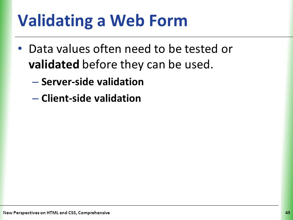 Validating a Web Form Data values often need to be tested or validated before they can be used. Server-side validation.