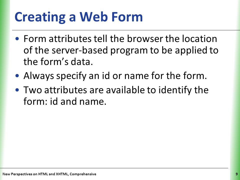 Creating a Web Form Form attributes tell the browser the location of the server-based program to be applied to the form's data.