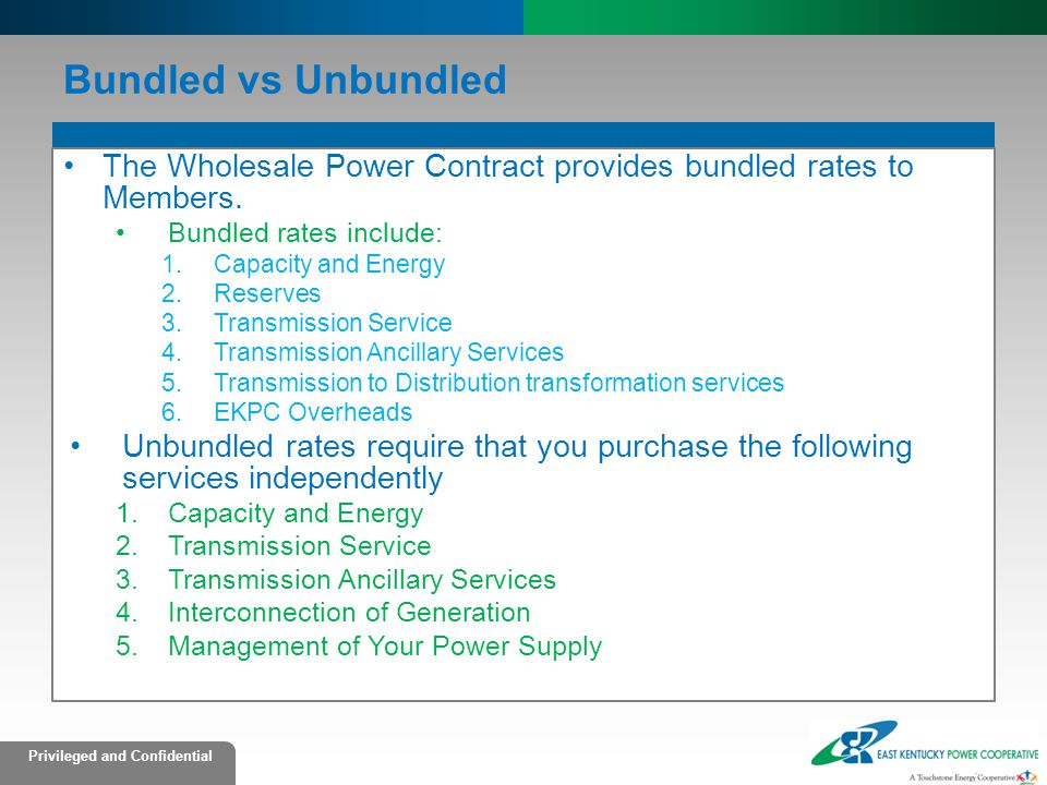 Bundled vs Unbundled The Wholesale Power Contract provides bundled rates to Members. Bundled rates include: