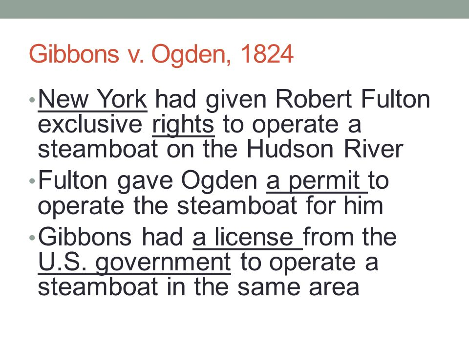 Gibbons v. Ogden, 1824 New York had given Robert Fulton exclusive rights to operate a steamboat on the Hudson River.