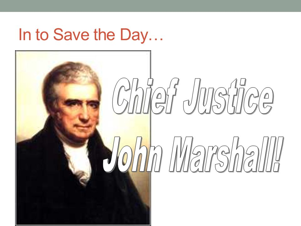 In to Save the Day… Chief Justice John Marshall!