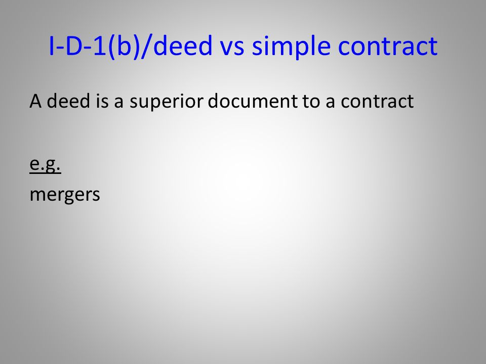 I-D-1(b)/deed vs simple contract