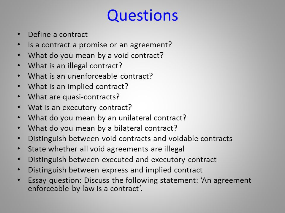 Questions Define a contract Is a contract a promise or an agreement