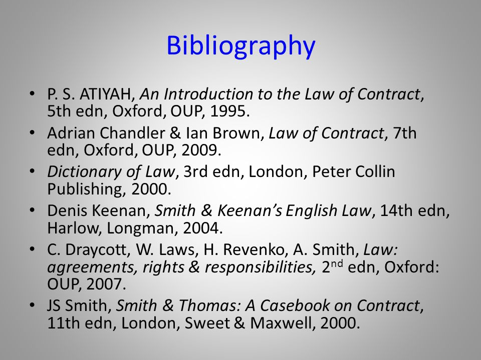 Bibliography P. S. ATIYAH, An Introduction to the Law of Contract, 5th edn, Oxford, OUP, 1995.
