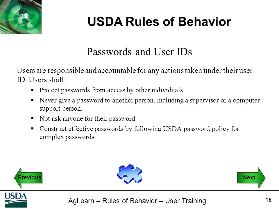 Passwords and User IDs Users are responsible and accountable for any actions taken under their user ID. Users shall: