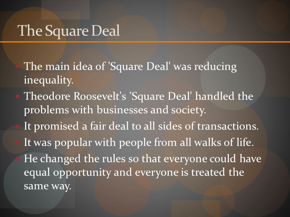 The Square Deal The main idea of Square Deal was reducing inequality.