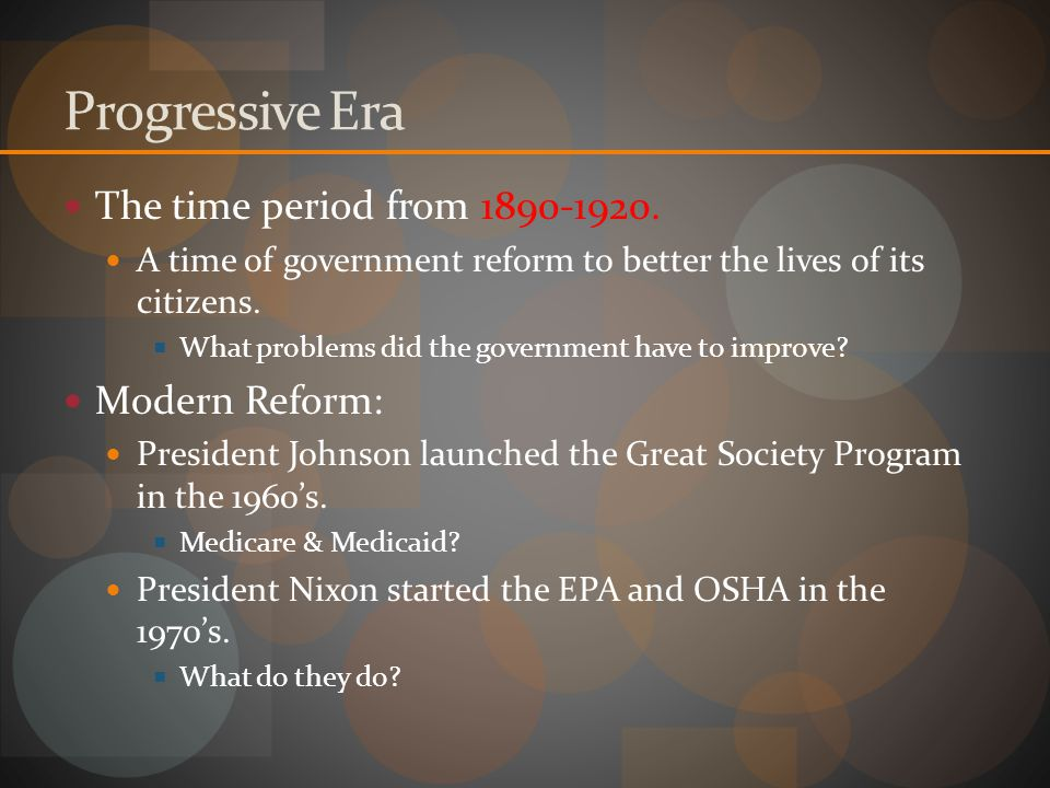 Progressive Era The time period from 1890-1920. Modern Reform: