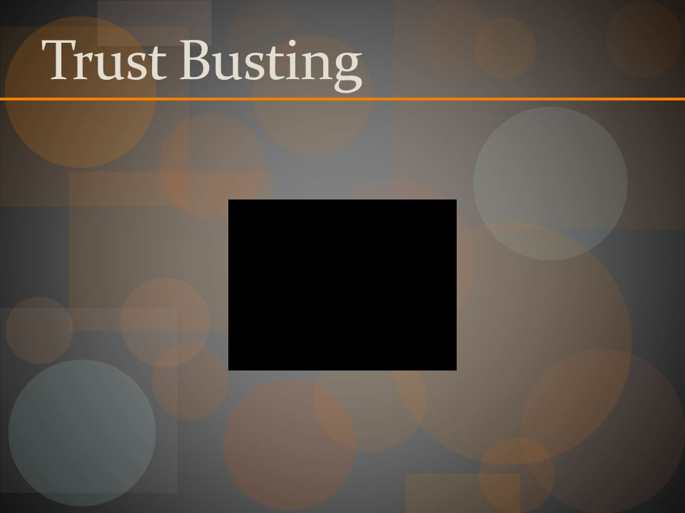 Trust Busting
