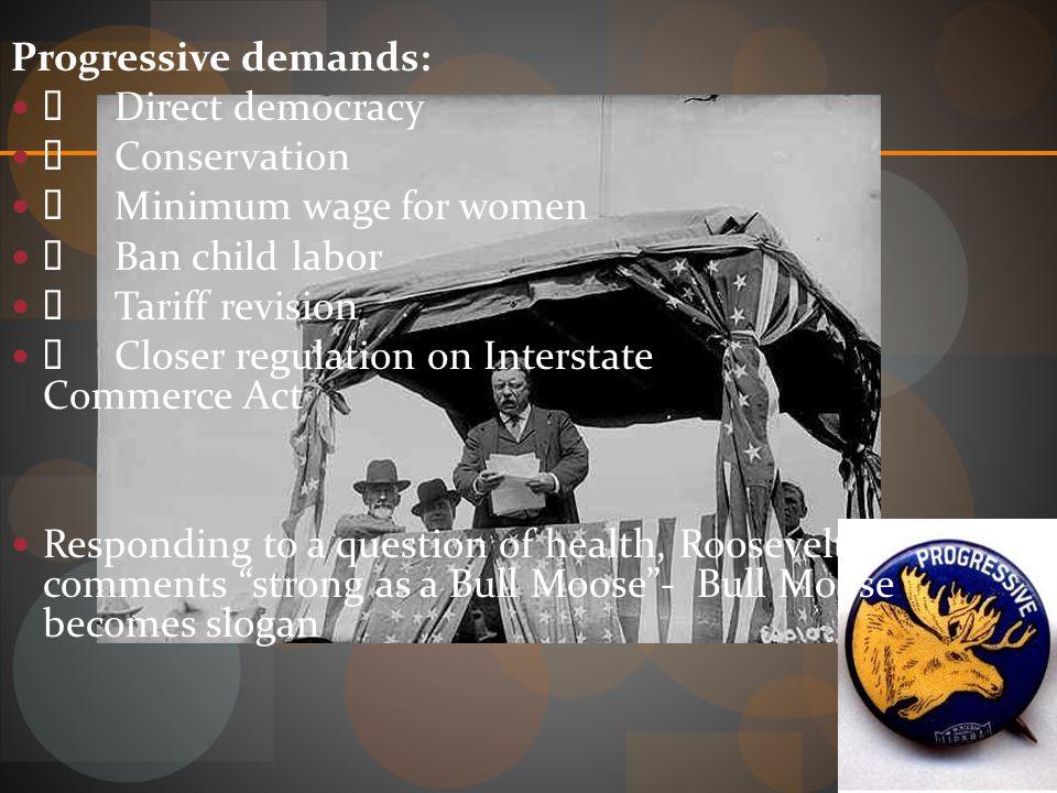 Progressive demands: Ø Direct democracy. Ø Conservation. Ø Minimum wage for women. Ø Ban child labor.