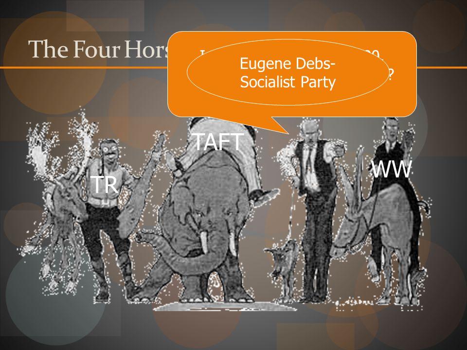 The Four Horsemen of 1912 TAFT WW TR I ran for president in 1900,