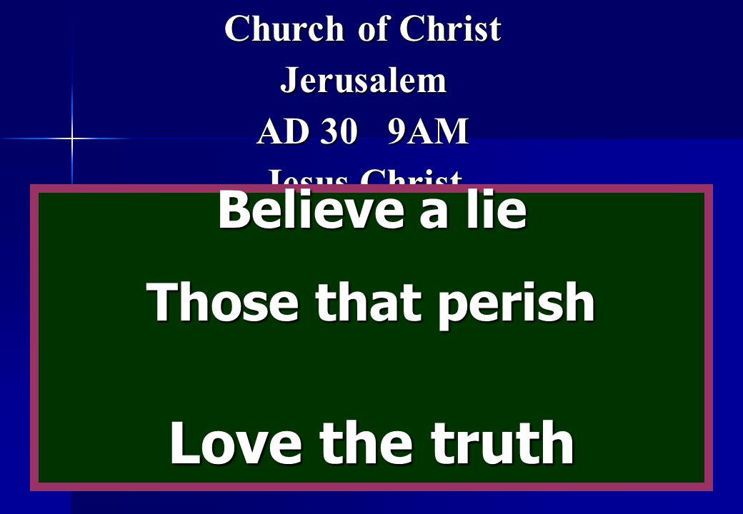 Love the truth Believe a lie Those that perish