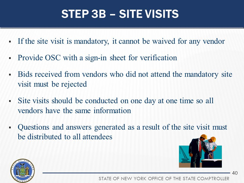 Step 3b – site visits If the site visit is mandatory, it cannot be waived for any vendor. Provide OSC with a sign-in sheet for verification.