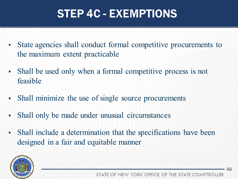 Step 4c - exemptions State agencies shall conduct formal competitive procurements to the maximum extent practicable.
