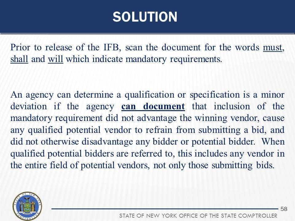 solution Prior to release of the IFB, scan the document for the words must, shall and will which indicate mandatory requirements.