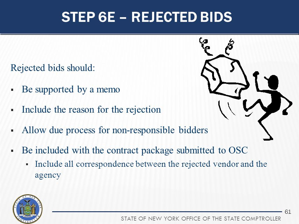 Step 6e – rejected bids Rejected bids should: Be supported by a memo