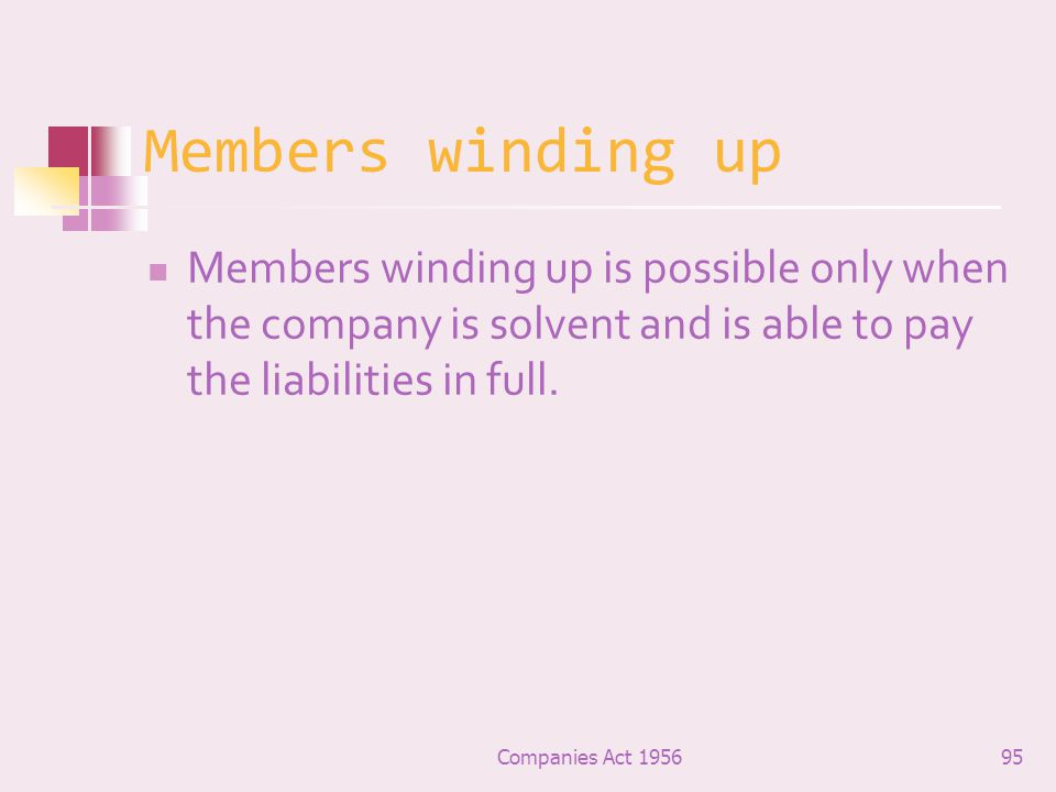 Members winding up Members winding up is possible only when the company is solvent and is able to pay the liabilities in full.