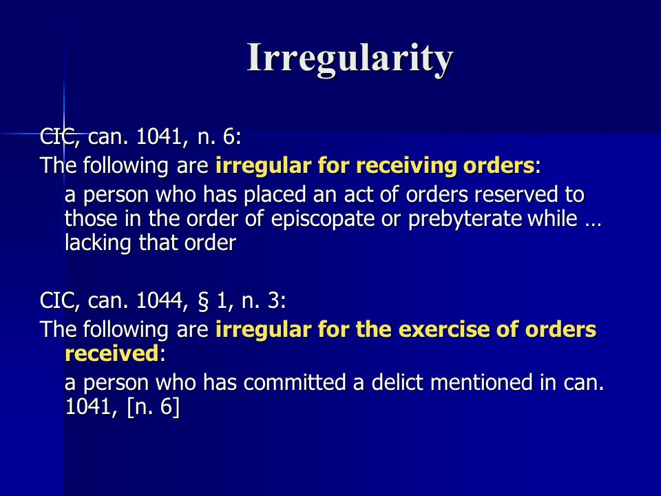 Irregularity CIC, can. 1041, n. 6: