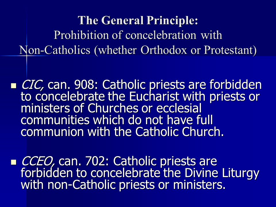 The General Principle: Prohibition of concelebration with Non-Catholics (whether Orthodox or Protestant)