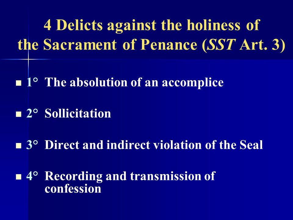 4 Delicts against the holiness of the Sacrament of Penance (SST Art. 3)