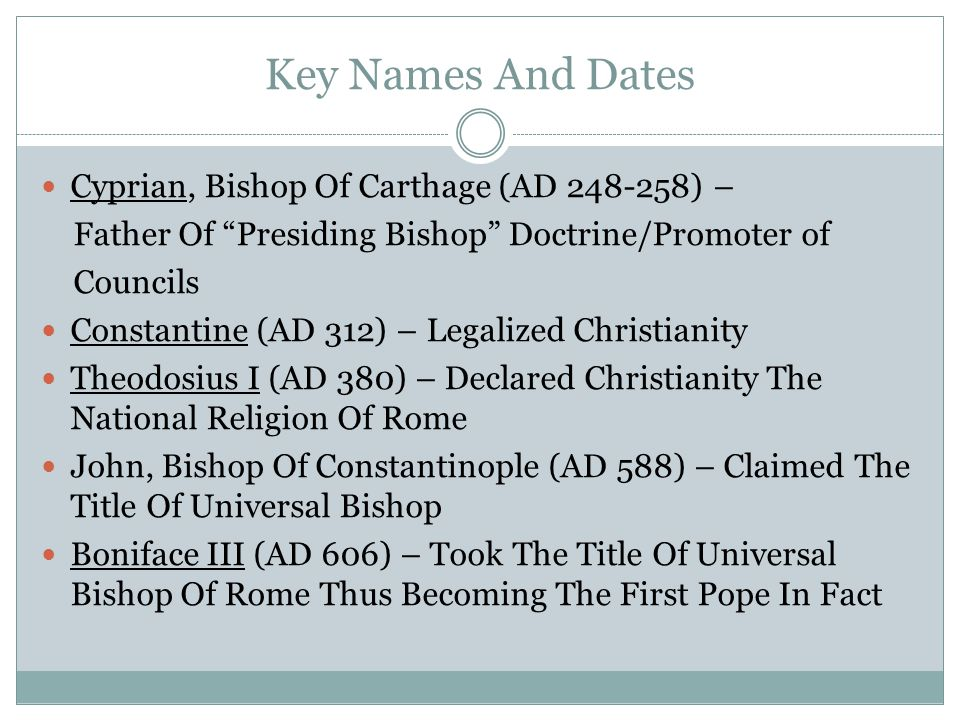 Key Names And Dates Cyprian, Bishop Of Carthage (AD 248-258) –