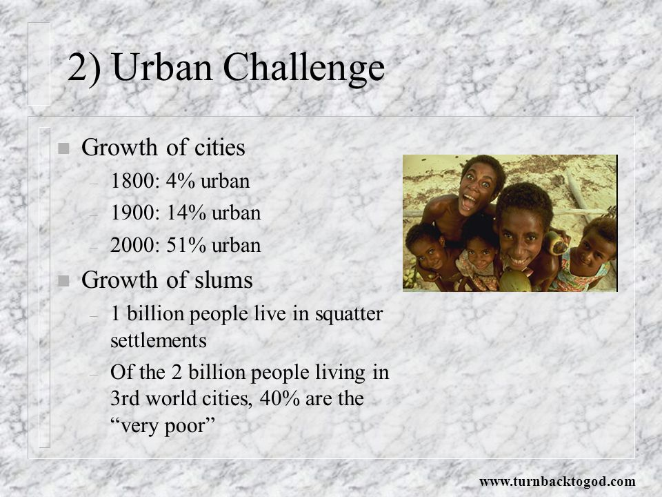 2) Urban Challenge Growth of cities Growth of slums 1800: 4% urban
