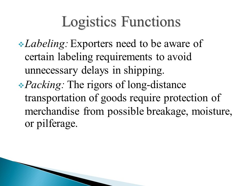 Logistics Functions Labeling: Exporters need to be aware of certain labeling requirements to avoid unnecessary delays in shipping.