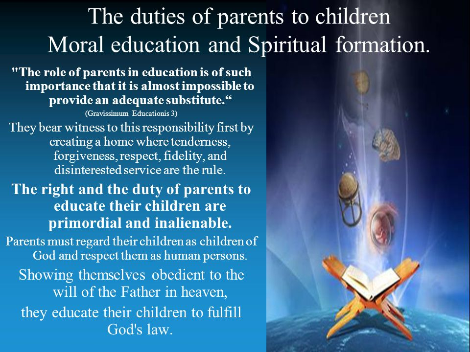 The duties of parents to children Moral education and Spiritual formation.