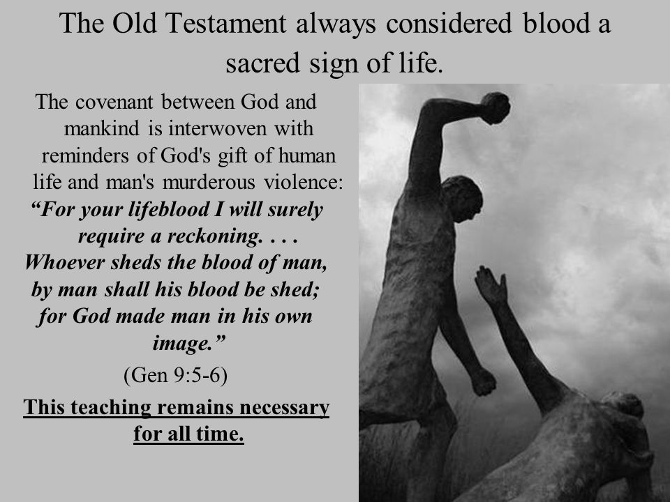 The Old Testament always considered blood a sacred sign of life.