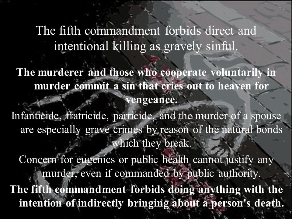 The fifth commandment forbids direct and intentional killing as gravely sinful.