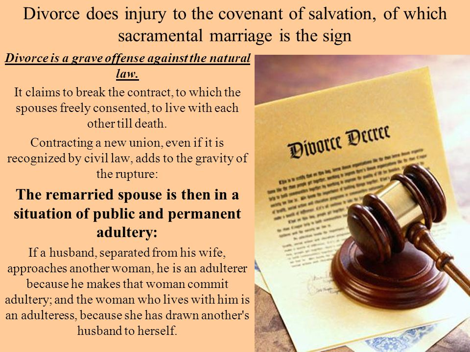 Divorce is a grave offense against the natural law.