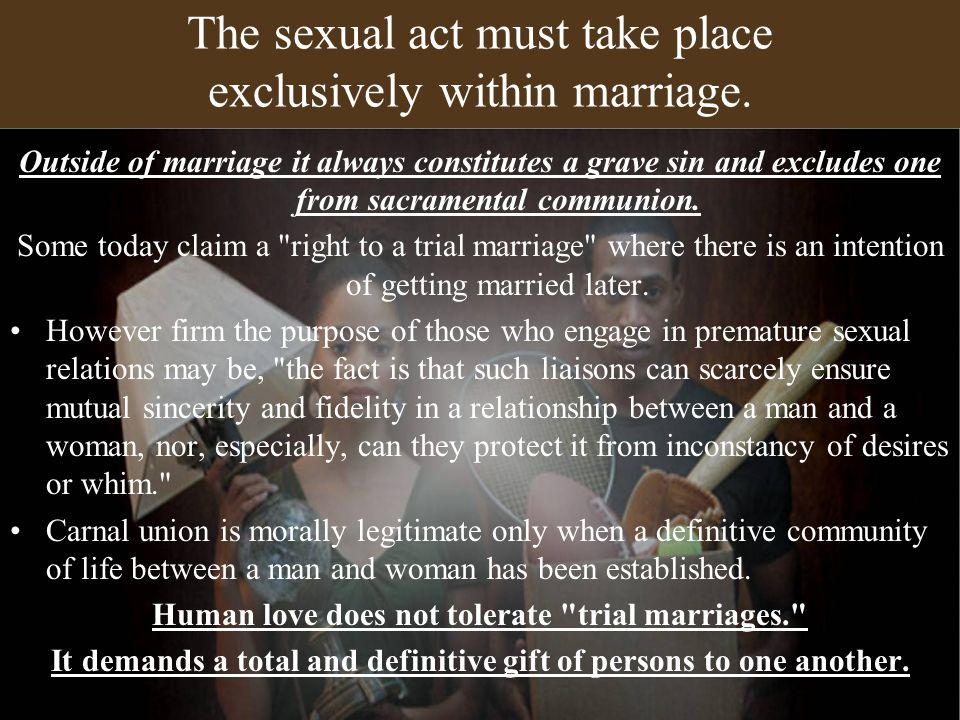 The sexual act must take place exclusively within marriage.