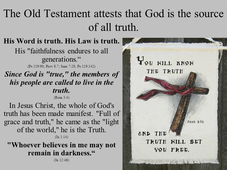 The Old Testament attests that God is the source of all truth.