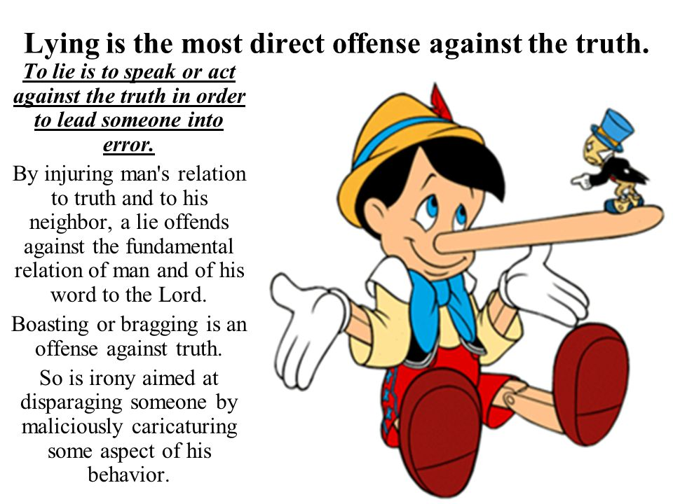 Lying is the most direct offense against the truth.