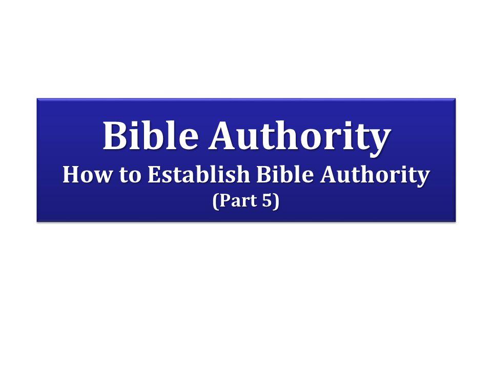 Bible Authority How to Establish Bible Authority (Part 5)