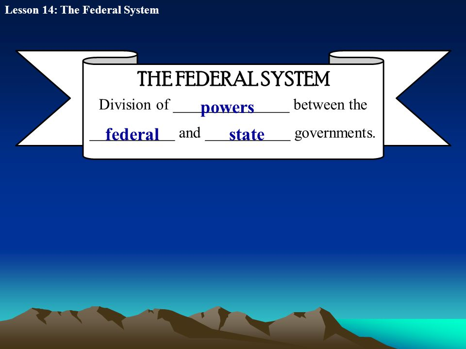 THE FEDERAL SYSTEM powers federal state