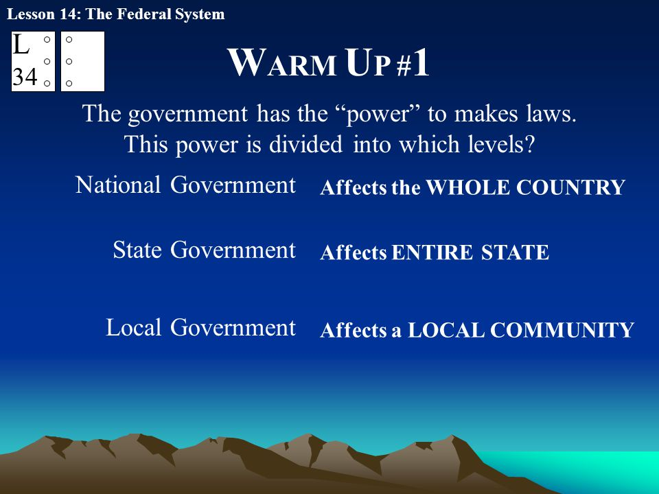 WARM UP #1 L 34 The government has the power to makes laws.