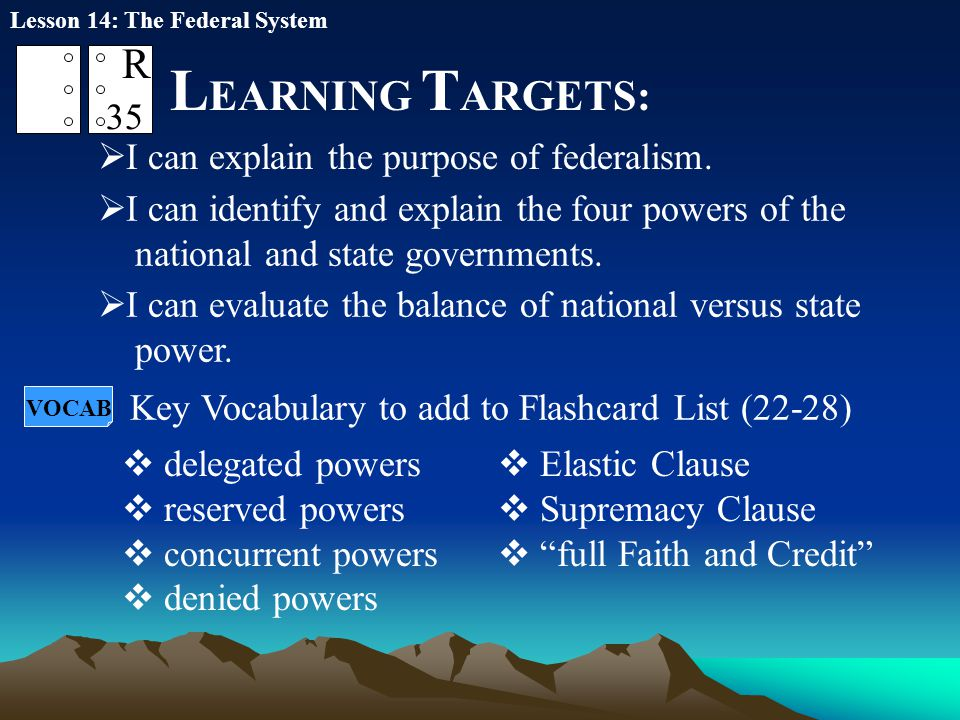 LEARNING TARGETS: R 35 I can explain the purpose of federalism.